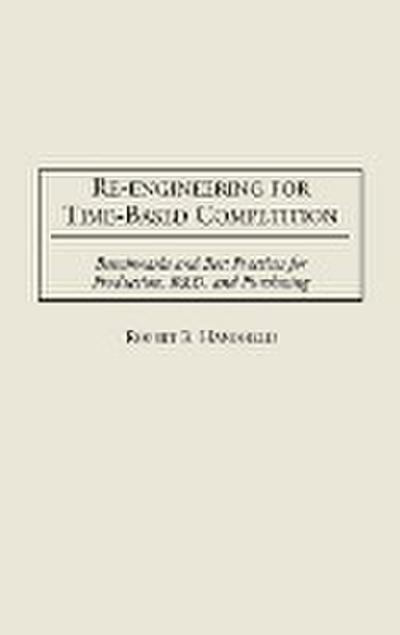 Re-Engineering for Time-Based Competition: Benchmarks and Best Practices for Production, R & D, and Purchasing