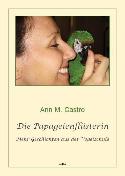 Die Papageienflüsterin. Mehr Geschichten aus der Vogelschule Ann M. Castro
