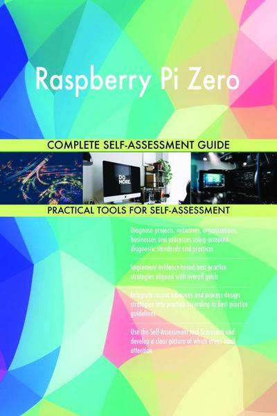 Raspberry Pi Zero Complete Self-Assessment Guide