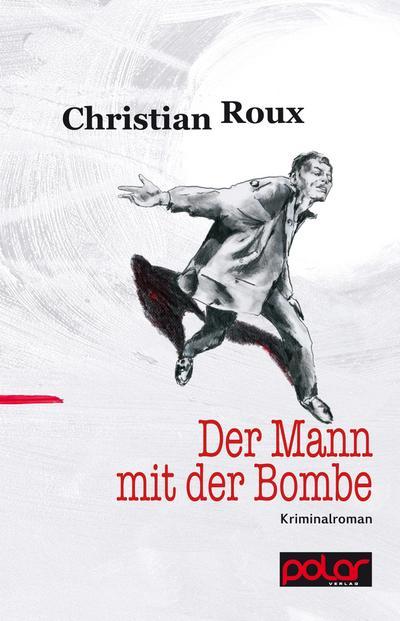Der Mann mit der Bombe; Vorw. v. Göhre, Frank; Übers. v. Wend, Cornelia; Deutsch