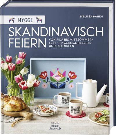 Hygge - Skandinavisch feiern. Von Fika bis Mittsommerfest - Hyggelige Rezepte und Dekoideen