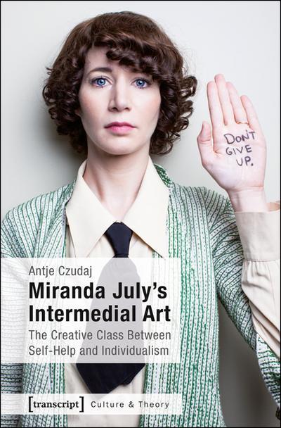 Miranda July's Intermedial Art: The Creative Class Between Self-Help and Individualism (Edition Kulturwissenschaft)