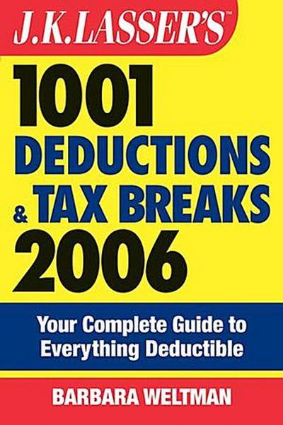J.K. Lasser's 1001 Deductions and Tax Breaks 2006