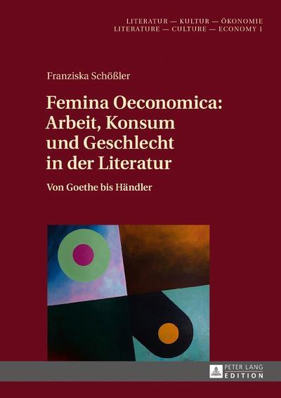 Femina Oeconomica: Arbeit, Konsum und Geschlecht in der Literatur
