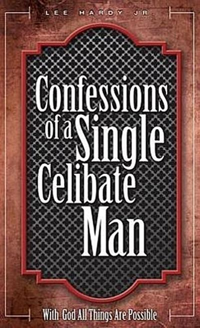 Confessions of a Single Celibate Man