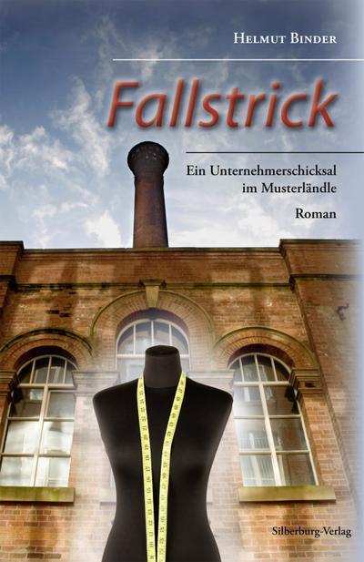 Fallstrick; Ein Unternehmerschicksal im Musterländle. Roman; Deutsch