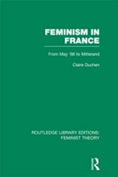 Feminism in France (RLE Feminist Theory)