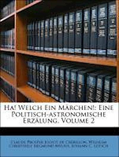 Ha! Welch Ein Märchen!: Eine Politisch-astronomische Erzälung, Volume 2