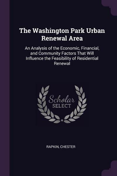 The Washington Park Urban Renewal Area: An Analysis of the Economic, Financial, and Community Factors That Will Influence the Feasibility of Residenti