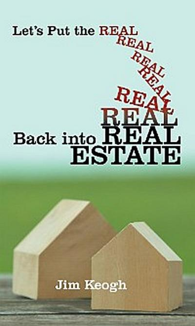 Let'S Put the Real Back into Real Estate