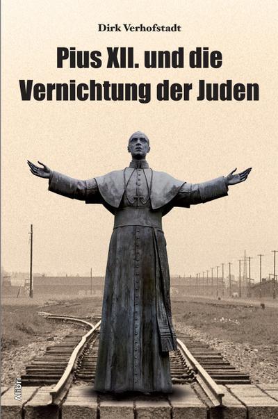 Pius XII. und die Vernichtung der Juden
