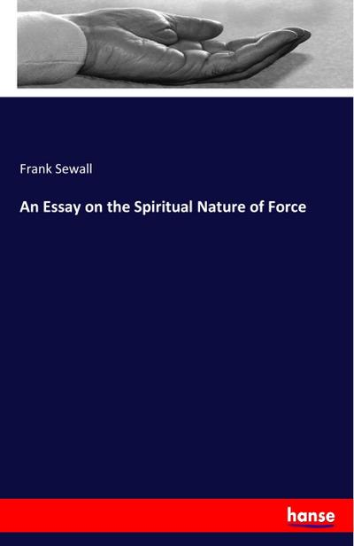 An Essay on the Spiritual Nature of Force