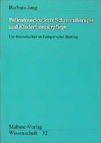 Patientorientierte Schmerztherapie und Kinderintensivpflege; Ein theoretischer und empirischer Beitrag; Mabuse-Verlag Wissenschaft; Deutsch