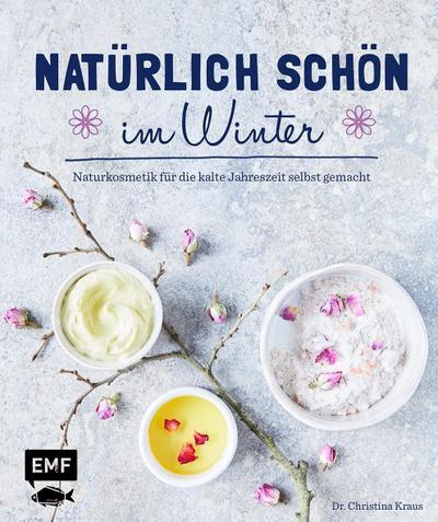 Natürlich schön im Winter; Naturkosmetik für die kalte Jahreszeit selbst gemacht; Deutsch