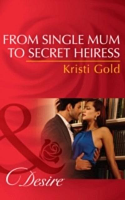 From Single Mum to Secret Heiress (Mills & Boon Desire)