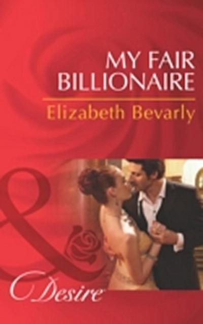 My Fair Billionaire (Mills & Boon Desire)