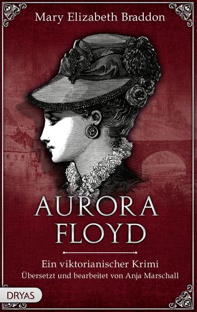 Aurora Floyd; Ein viktorianischer Krimi; Baker Street Bibliothek; Übers. v. Marschall, Anja; Deutsch