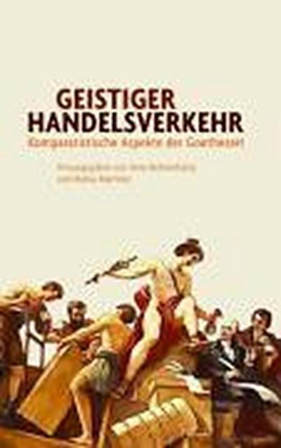 Geistiger Handelsverkehr: Komparatistische Aspekte der Goethezeit