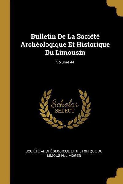 Bulletin de la Société Archéologique Et Historique Du Limousin; Volume 44