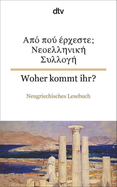 Woher kommt ihr? Neugriechisches Lesebuch (dtv zweisprachig)