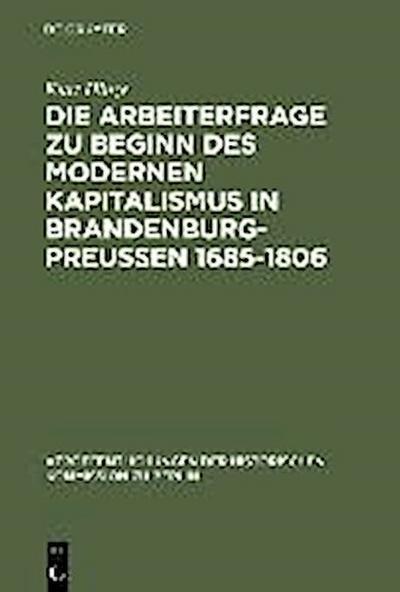 Die Arbeiterfrage zu Beginn des modernen Kapitalismus in Brandenburg-Preussen 1685-1806