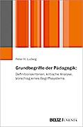 Grundbegriffe der Pädagogik: Definitionskriterien, kritische Analyse, Vorschlag eines Begriffssystems