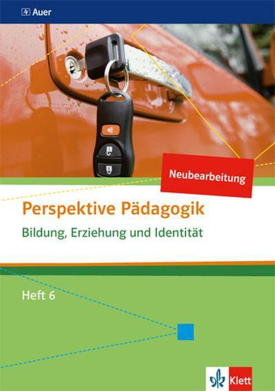 Perspektive Pädagogik (Neubearbeitung). Bildung, Erziehung und Identität. Heft 6. Sekundarstufe II