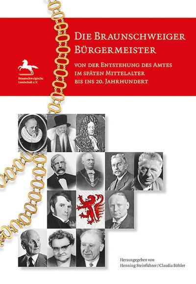 Die Braunschweiger Bürgermeister: von der Entstehung des Amtes im späten Mittelalter bis ins 20. Jahrhundert