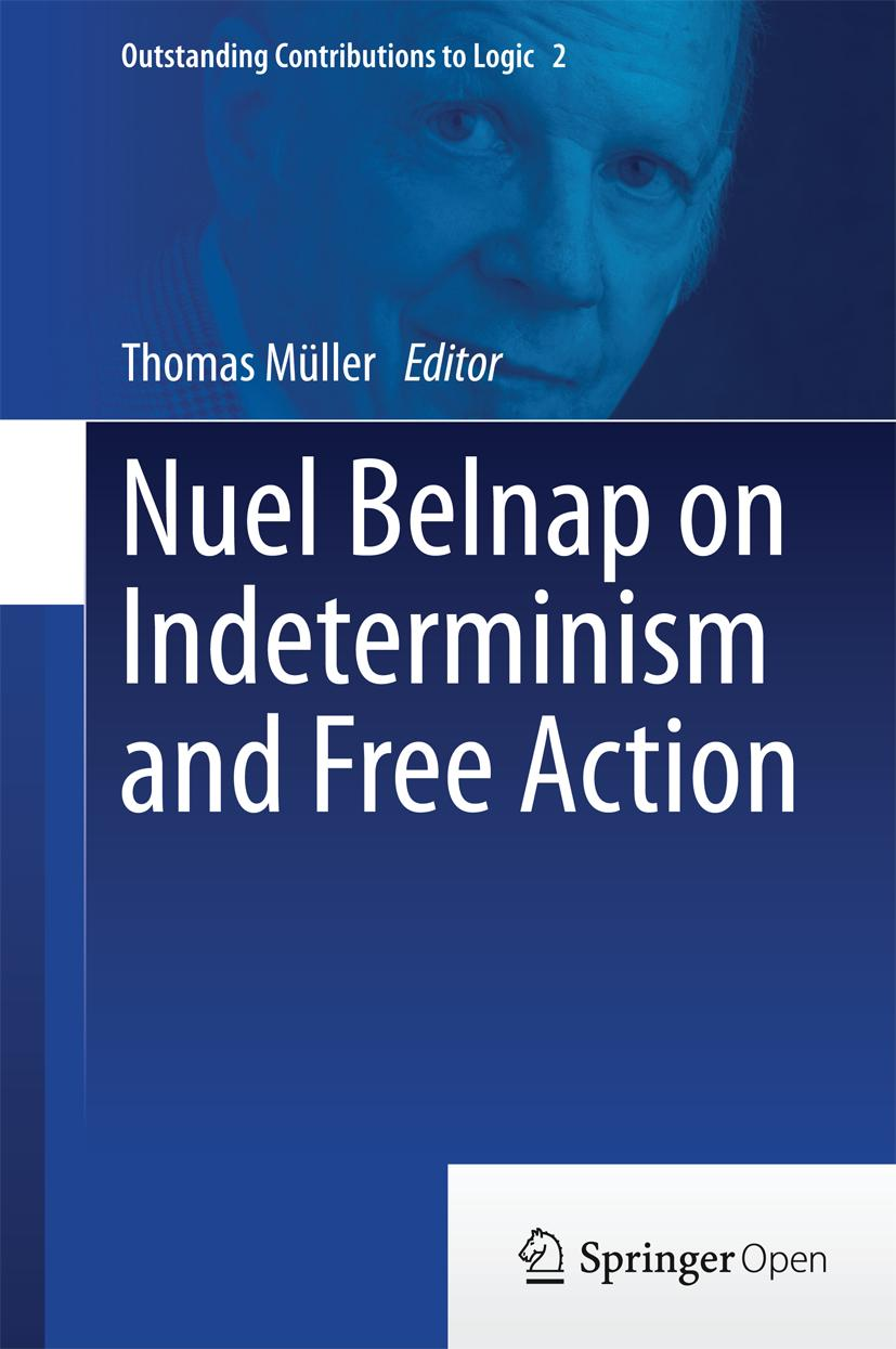 Nuel Belnap on Indeterminism and Free Action, Thomas Müller