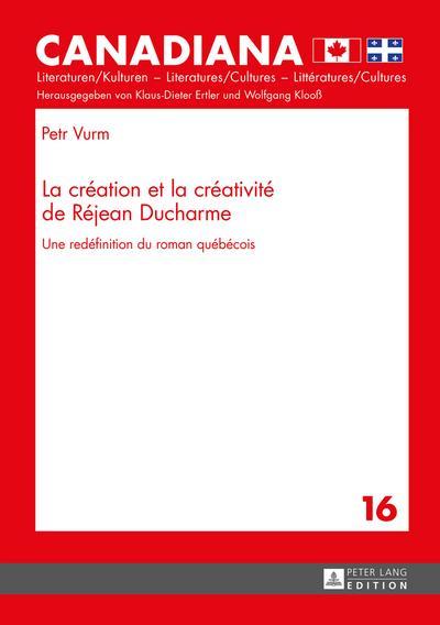La creation et la creativite de Rejean Ducharme