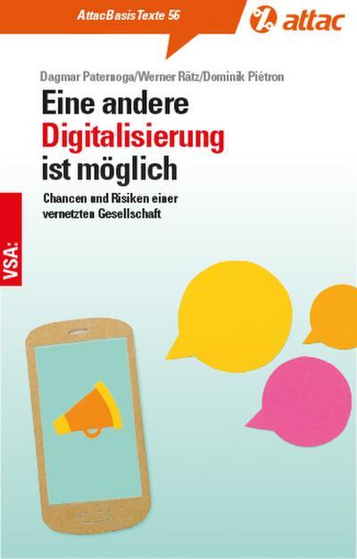 Eine andere Digitalisierung ist möglich: Chancen und Risiken einer vernetzten Gesellschaft (AttacBasis Texte)