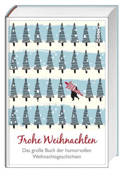 Frohe Weihnachten: Das große Buch der humorvollen Weihnachtsgeschichten