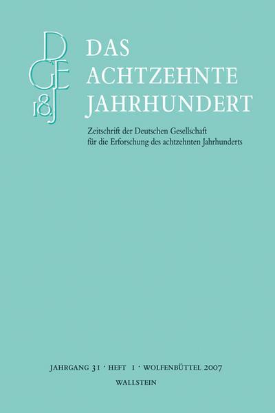 Das achtzehnte Jahrhundert. Zeitschrift der Deutschen Gesellschaft für die Erforschung des achtzehnten Jahrhunderts