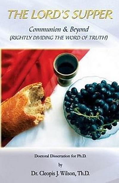 The Lord's Supper: Communion and Beyond (Rightly Dividing the Word of Truth)