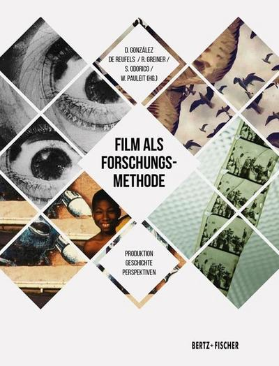 Film als Forschungsmethode: Produktion – Geschichte – Perspektiven