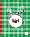 Einfach Wild; Das Wildkochbuch für Einsteiger ...