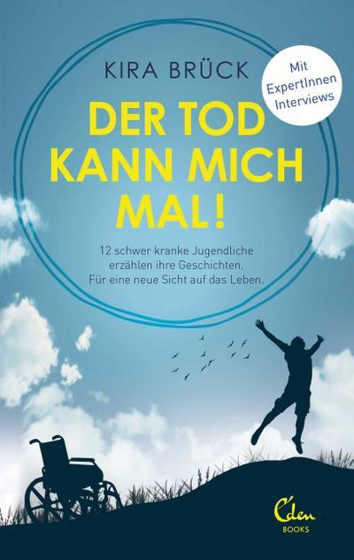 Der Tod kann mich mal!; 12 schwer kranke Jugendliche erzählen ihre Geschichten. Für eine neue Sicht auf das Leben.; Deutsch; Mit Bildteil