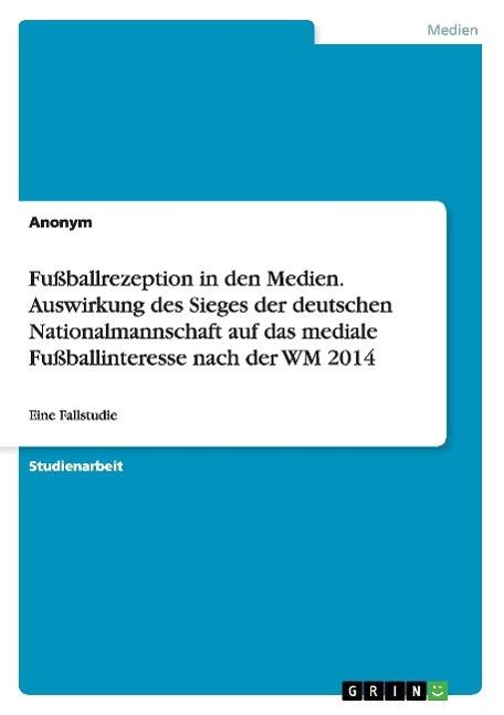 Fußballrezeption in den Medien. Auswirkung des Sieges der deutschen Nationa ...