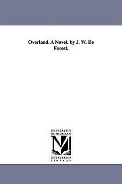 Overland. a Novel. by J. W. de Forest.