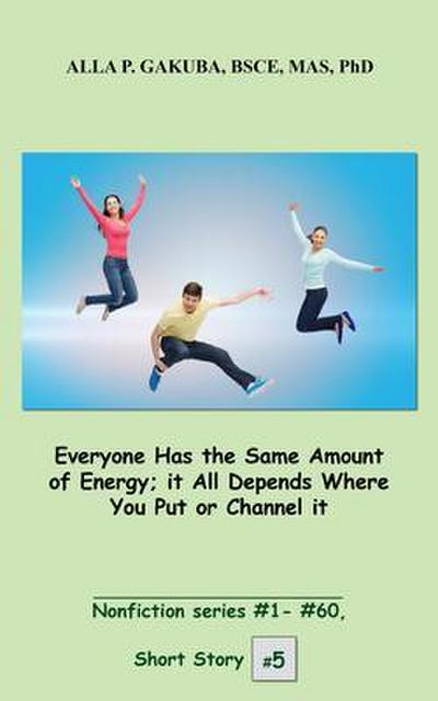 Everyone Has the Same Amount of Energy; it All Depends Where You Put or Channel it.