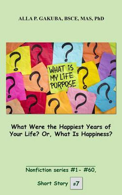 What Were the Happiest Years of Your Life? Or, What Is Happiness?