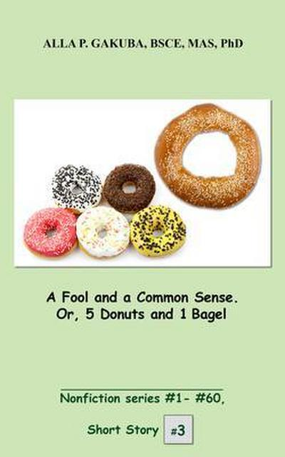A Fool and a Common Sense. Or, 5 Donuts and 1 Bagel.
