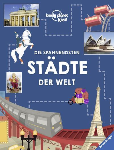 Die spannendsten Städte der Welt; Ill. v. Gosling, Livi/Woolley, Tom; Übers. v. Hensel, Wolfgang; Deutsch; durchg. farb. Fotos u. Ill.