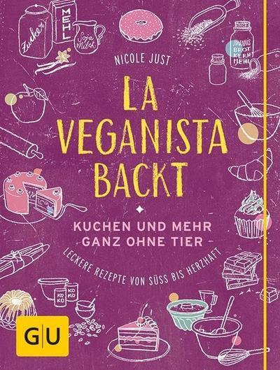 La Veganista backt: Kuchen und mehr ganz ohne Tier - Leckere Rezepte von süß bis herzhaft (GU Autoren-Kochbücher)