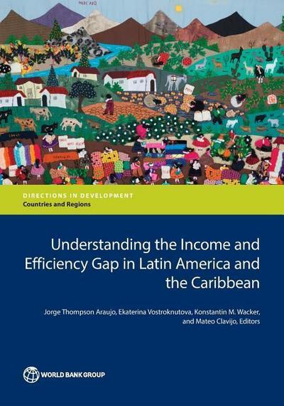 Understanding the Income and Efficiency Gap in Latin America and the Caribbean