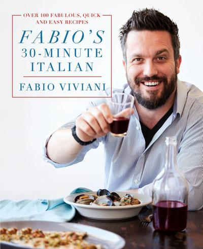 Fabio's 30-Minute Italian: Over 100 Fabulous, Quick, and Easy Recipes