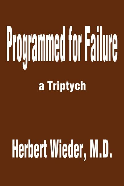 Programmed for Failure: A Triptych