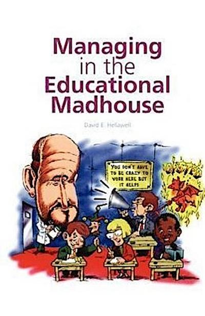 Managing in the Educational Madhouse: A Guide for School Managers
