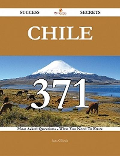 Chile 371 Success Secrets - 371 Most Asked Questions On Chile - What You Need To Know