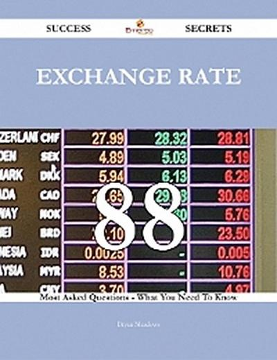 Exchange rate 88 Success Secrets - 88 Most Asked Questions On Exchange rate - What You Need To Know